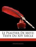 Le Psautier De Metz: Texte Du Xiv Siècle