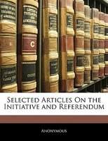 Selected Articles On The Initiative And Referendum