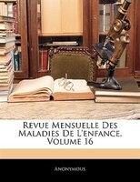 Revue Mensuelle Des Maladies De L'enfance, Volume 16