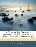 La Guerre En Province Pendant Le Siége De Paris, 1870-1871: Précis Historique