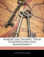 Marine Gas Engines, Their Construction And Management
