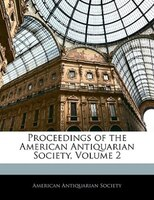Proceedings Of The American Antiquarian Society, Volume 2
