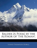 Balder [a Poem] By The Author Of 'the Roman'.
