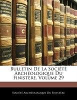Bulletin De La Société Archéologique Du Finistère, Volume 29