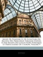 Musée De Peinture Et De Sculpture Ou Recueil Des Principaux Tableaux Statues Et Bas-reliefs Des Collections Publiques Et