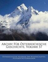 Archiv Für Österreichische Geschichte, Volume 57