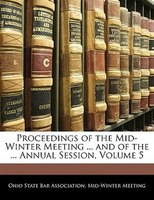 Proceedings Of The Mid-winter Meeting ... And Of The ... Annual Session, Volume 5