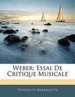 Weber: Essai De Critique Musicale