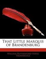 That Little Marquis Of Brandenburg