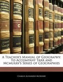 A Teacher's Manual Of Geography: To Accompany Tarr And Mcmurry's Series Of Geographies