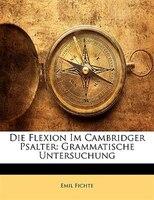 Die Flexion Im Cambridger Psalter: Grammatische Untersuchung - Emil Fichte