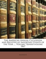 The American Annual Cyclopedia And Register Of Important Events Of The Year ..., Volume 7; volume 1867