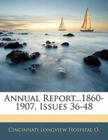 Annual Report...1860-1907, Issues 36-48
