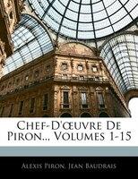 Chef-d'ouvre De Piron.., Volumes 1-15