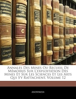 Annales Des Mines Ou Recueil De Mémoires Sur L'exploitation Des Mines Et Sur Les Sciences Et Les Arts Qui
