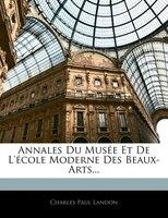 Annales Du Musée Et De L'école Moderne Des Beaux-arts...