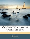 Vaccination Law of April 8Th 1874