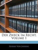 Der Zweck Im Recht, Volume 1