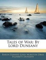 Tales Of War: By Lord Dunsany