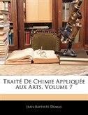 Traité De Chimie Appliquée Aux Arts, Volume 7