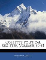 Cobbett's Political Register, Volumes 80-81