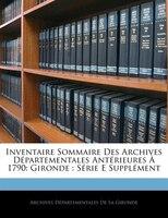 Inventaire Sommaire Des Archives Départementales Antérieures À 1790: Gironde : Série E Supplément