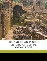 The American Pocket Library Of Useful Knowledge
