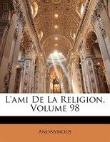 L'ami De La Religion, Volume 98
