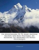 Un Missionnaire De 93: Marc-antoine Baudot, Son Role Politique, Ses Missions, Ses Mémoires Ou Notes Historiques