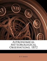 Astronomical Meteorological Observations, 1872
