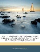 Bulletin Général De Thérapeutique Médicale, Chirurgicale, Obstétricale Et Pharmaceutique, Volume 81