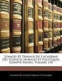 Séances Et Travaux De L'académie Des Sciences Morales Et Politiques, Compte Rendu, Volume 170