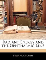 Radiant Energy And The Ophthalmic Lens