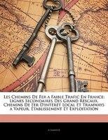 Les Chemins De Fer A Faible Trafic En France: Lignes Secondaires Des Grand Réscaux, Chemins De Fer