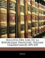 Bulletin Des Lois De La République Française, Volume 14,issues 499-539
