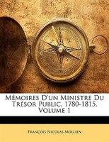 Mémoires D'un Ministre Du Trésor Public 1780-1815, Volume 1