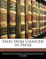 Tales From Chaucer: In Prose
