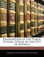 Examination Of The Public School System Of The City Of Buffalo