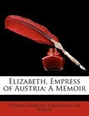 Elizabeth, Empress of Austria: A Memoir