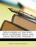 Wild Sports Of The West: With Legendary Tales, And Local Sketches, Volume 1