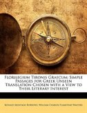 Florilegium Tironis Graecum: Simple Passages For Greek Unseen Translation Chosen With A View To Their Literary Interest