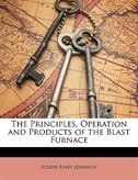 The Principles, Operation and Products of the Blast Furnace
