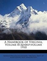 A Handbook Of Virginia, Volume 81;volume 1910