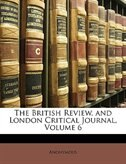 The British Review, and London Critical Journal, Volume 6
