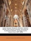 Sanctissimi Domini Nostri Leonis Papae XIII Allocutiones, Epistolae, Constitutiones, Aliaque Acta Praecipua: 1891-1894