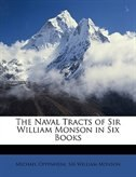 The Naval Tracts Of Sir William Monson In Six Books