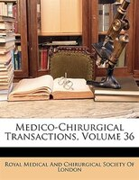 Medico-chirurgical Transactions, Volume 36