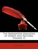 The Badminton Magazine of Sports and Pastimes, Volume 12
