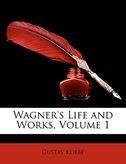 Wagner's Life And Works, Volume 1 - Gustav Kobbé