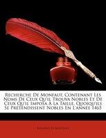 Recherche De Monfaut, Contenant Les Noms De Ceux Qu'il Trouva Nobles Et De Ceux Qu'il Imposa À La Taille,